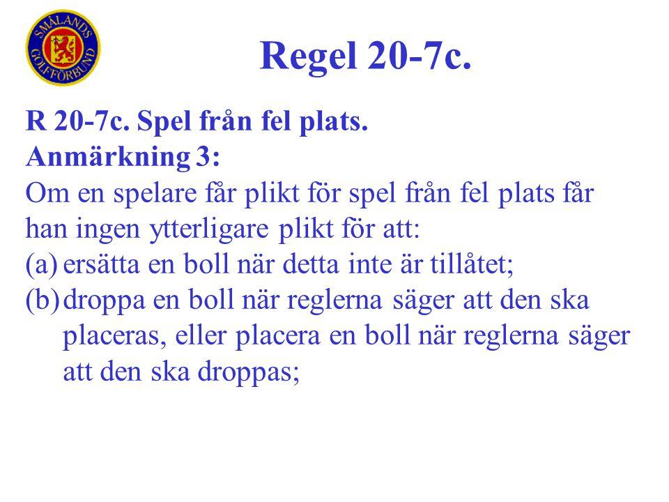 Regel 20-7c. R 20-7c. Spel från fel plats. Anmärkning 3: