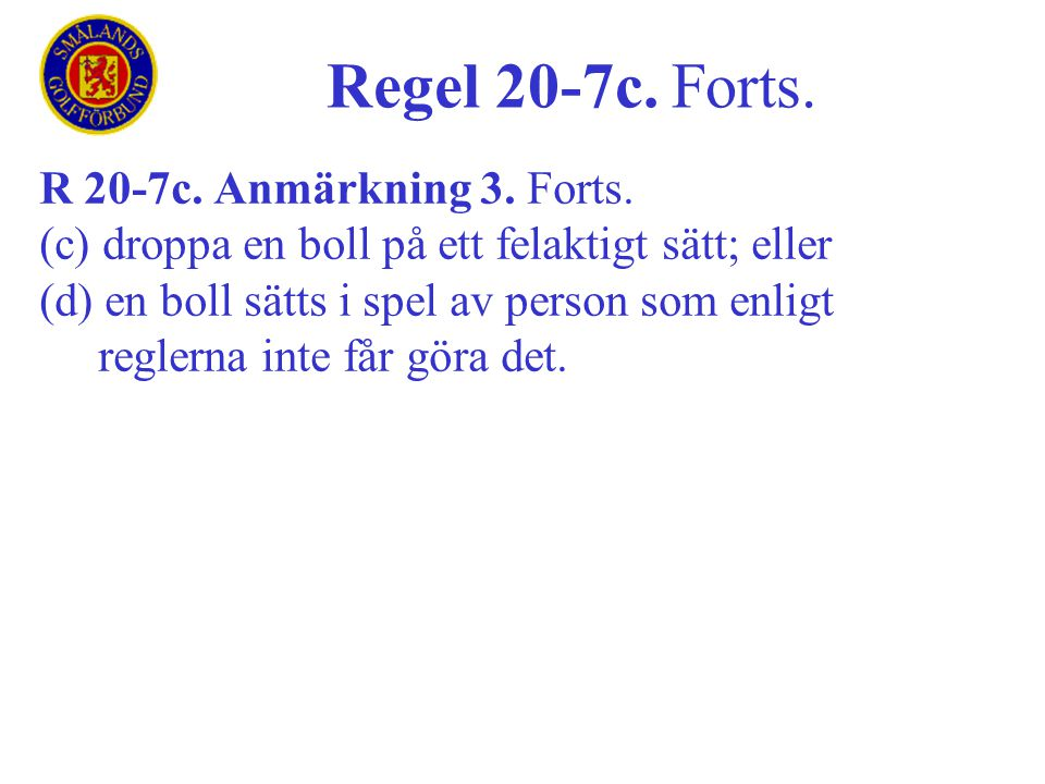 Regel 20-7c. Forts. R 20-7c. Anmärkning 3. Forts.