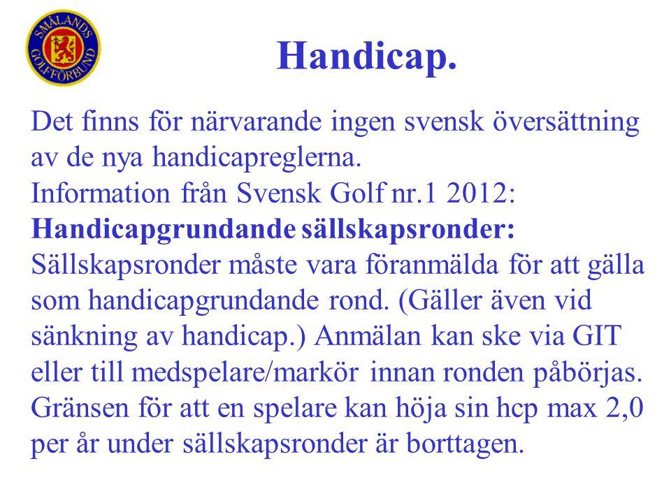 Handicap. Det finns för närvarande ingen svensk översättning av de nya handicapreglerna. Information från Svensk Golf nr.1 2012: