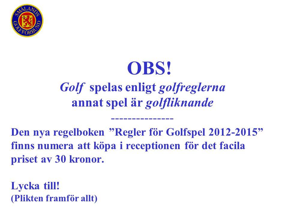 Golf spelas enligt golfreglerna annat spel är golfliknande