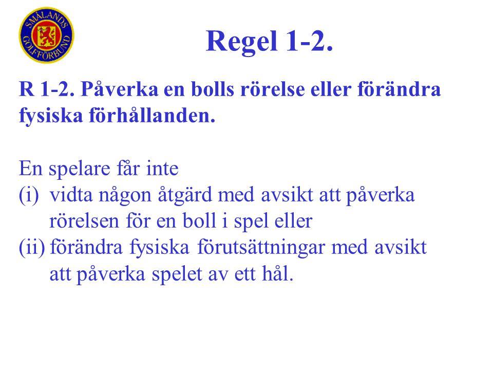 Regel 1-2. R 1-2. Påverka en bolls rörelse eller förändra fysiska förhållanden. En spelare får inte.