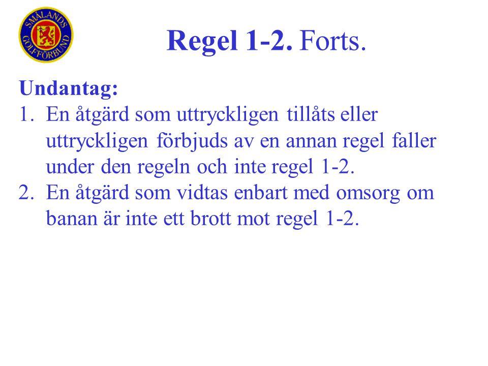 Regel 1-2. Forts. Undantag: