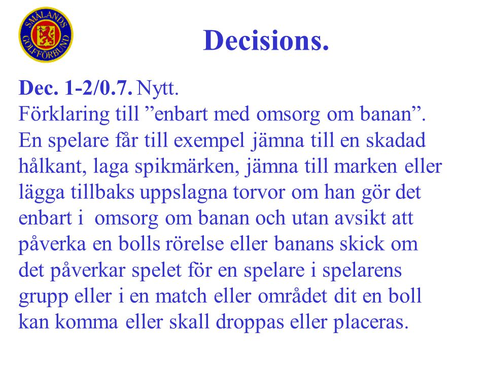 Decisions. Dec. 1-2/0.7. Nytt. Förklaring till enbart med omsorg om banan .