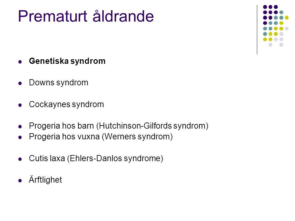 Prematurt åldrande Genetiska syndrom Downs syndrom Cockaynes syndrom