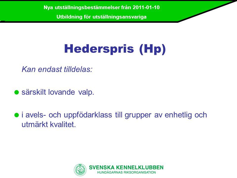 Hederspris (Hp) Kan endast tilldelas: särskilt lovande valp.