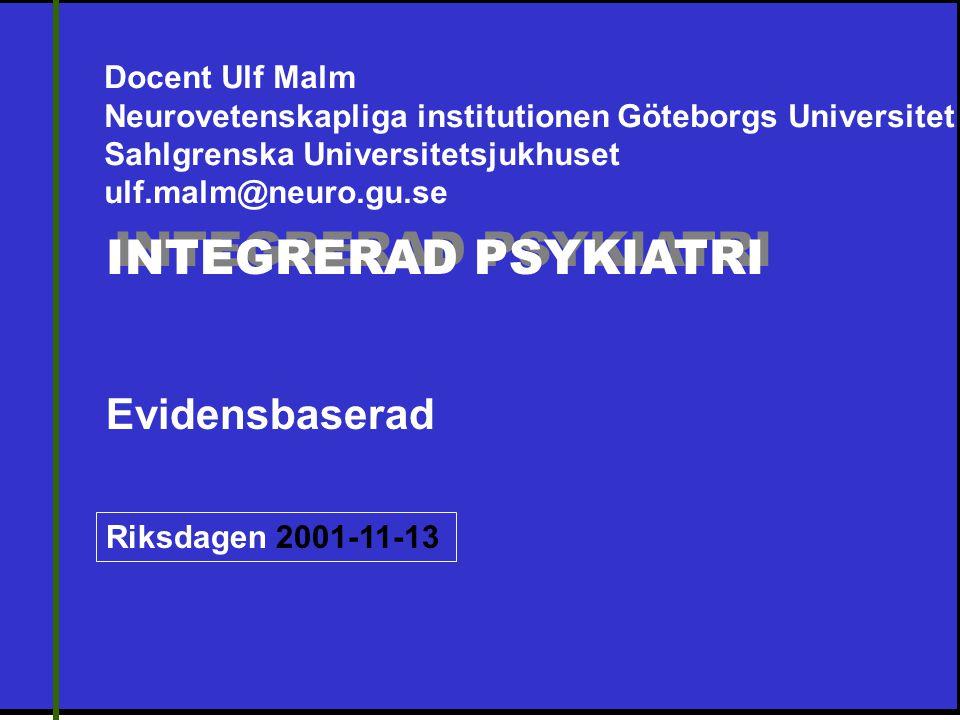 INTEGRERAD PSYKIATRI Evidensbaserad Docent Ulf Malm