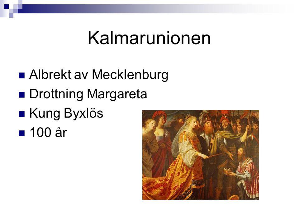 Kalmarunionen Albrekt av Mecklenburg Drottning Margareta Kung Byxlös