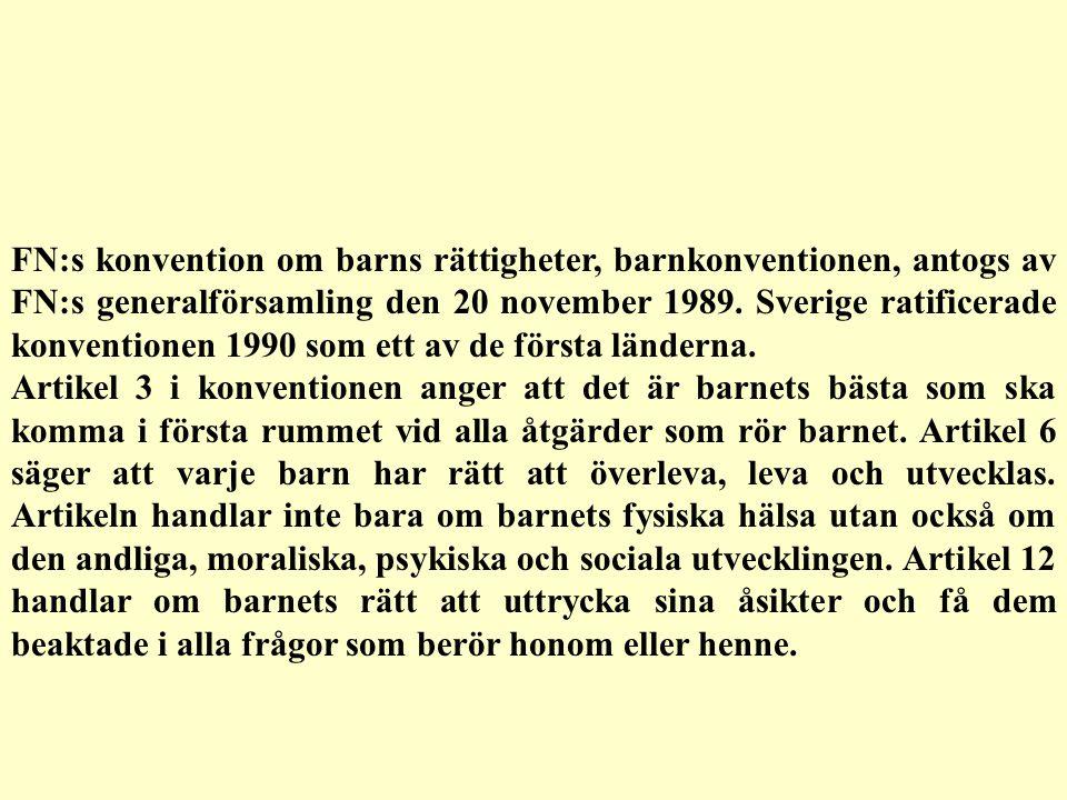 FN:s konvention om barns rättigheter, barnkonventionen, antogs av FN:s generalförsamling den 20 november 1989. Sverige ratificerade konventionen 1990 som ett av de första länderna.