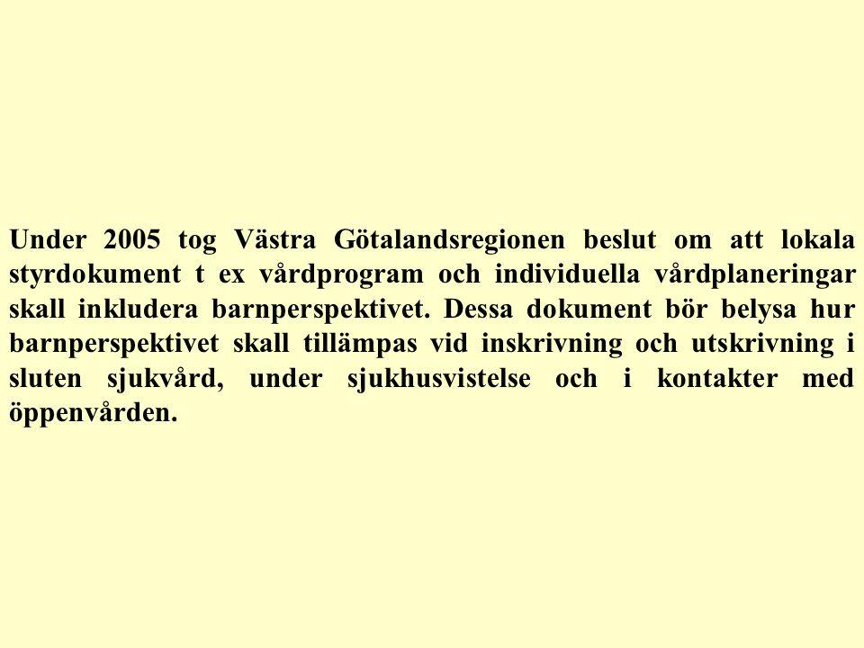 Under 2005 tog Västra Götalandsregionen beslut om att lokala styrdokument t ex vårdprogram och individuella vårdplaneringar skall inkludera barnperspektivet. Dessa dokument bör belysa hur barnperspektivet skall tillämpas vid inskrivning och utskrivning i sluten sjukvård, under sjukhusvistelse och i kontakter med öppenvården.