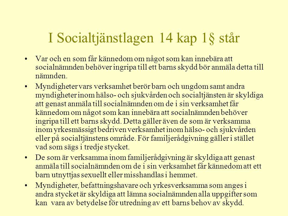 I Socialtjänstlagen 14 kap 1§ står
