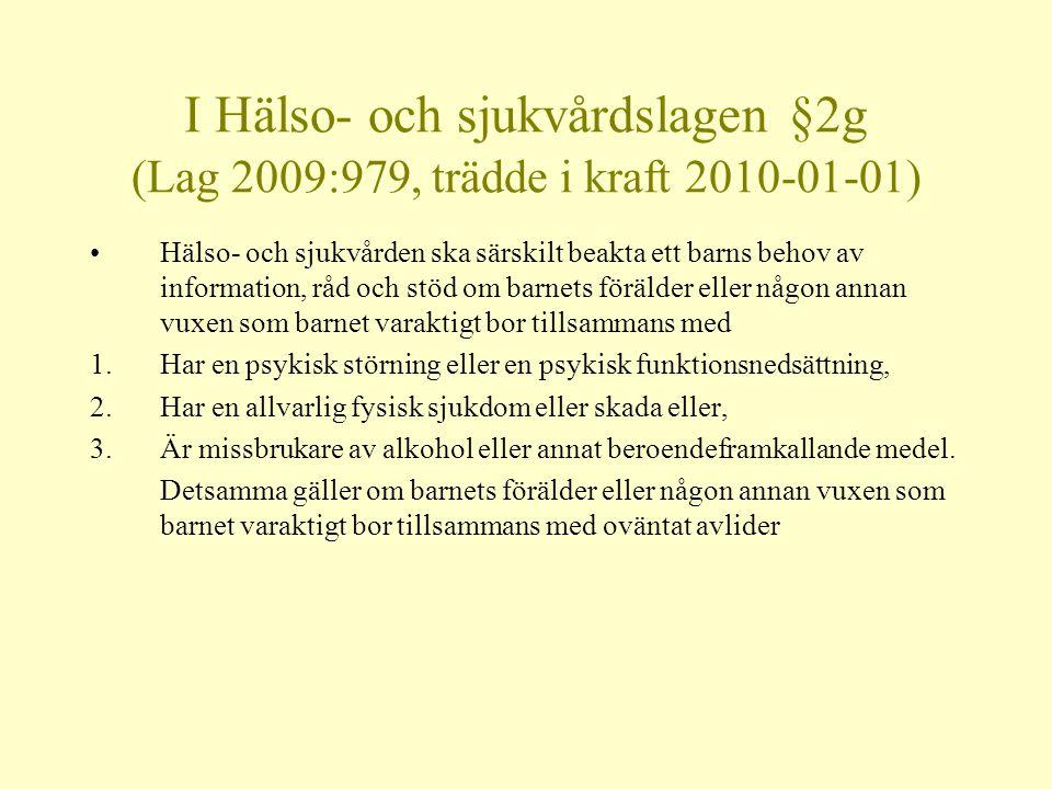 I Hälso- och sjukvårdslagen §2g (Lag 2009:979, trädde i kraft 2010-01-01)