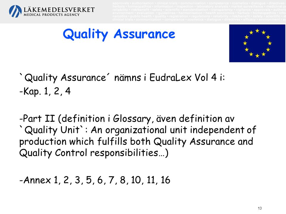 Quality Assurance `Quality Assurance´ nämns i EudraLex Vol 4 i: