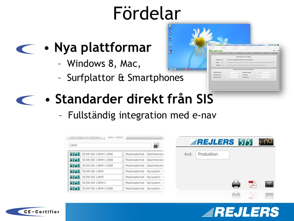 Fördelar Nya plattformar Standarder direkt från SIS Windows 8, Mac,