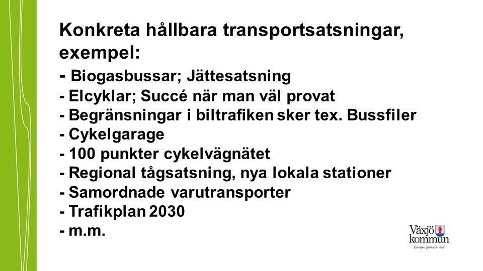 Konkreta hållbara transportsatsningar, exempel: - Biogasbussar; Jättesatsning - Elcyklar; Succé när man väl provat - Begränsningar i biltrafiken sker tex.