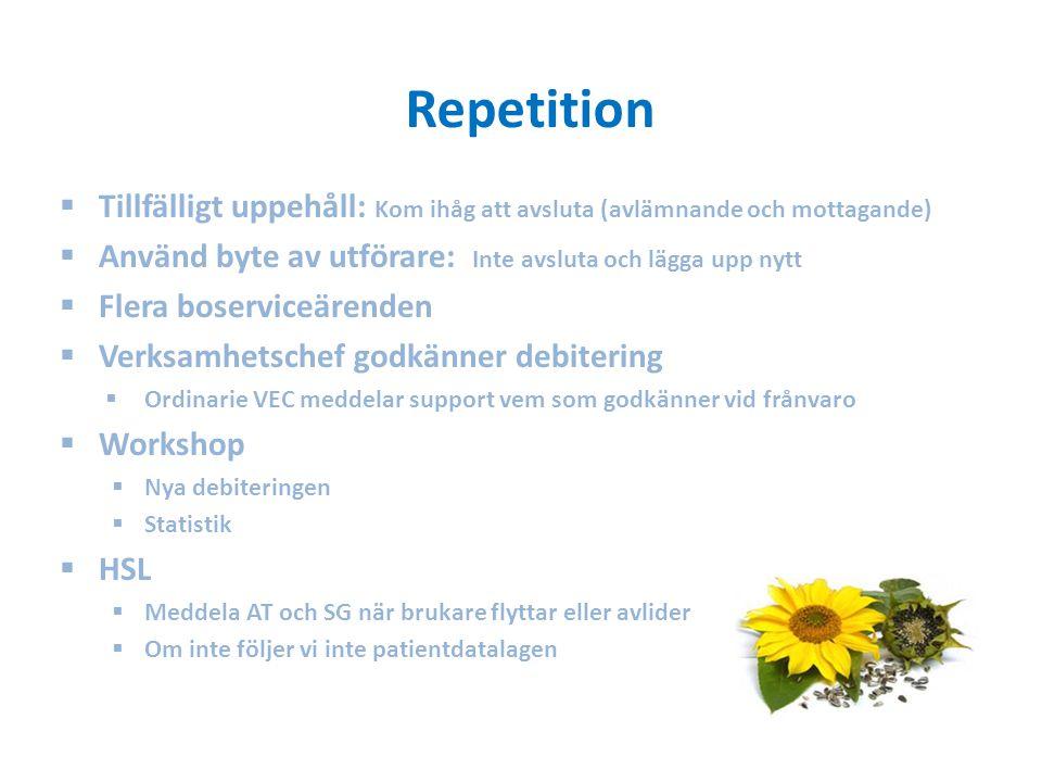 Repetition Tillfälligt uppehåll: Kom ihåg att avsluta (avlämnande och mottagande) Använd byte av utförare: Inte avsluta och lägga upp nytt.