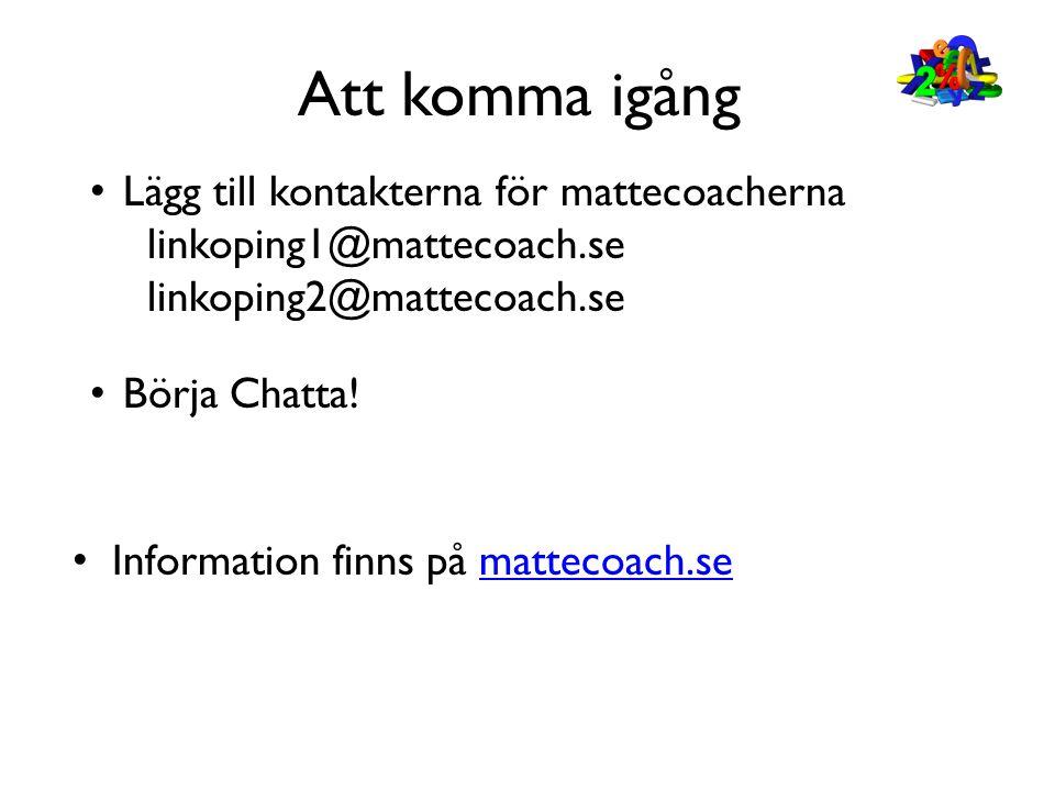 Att komma igång Lägg till kontakterna för mattecoacherna linkoping1@mattecoach.se linkoping2@mattecoach.se.