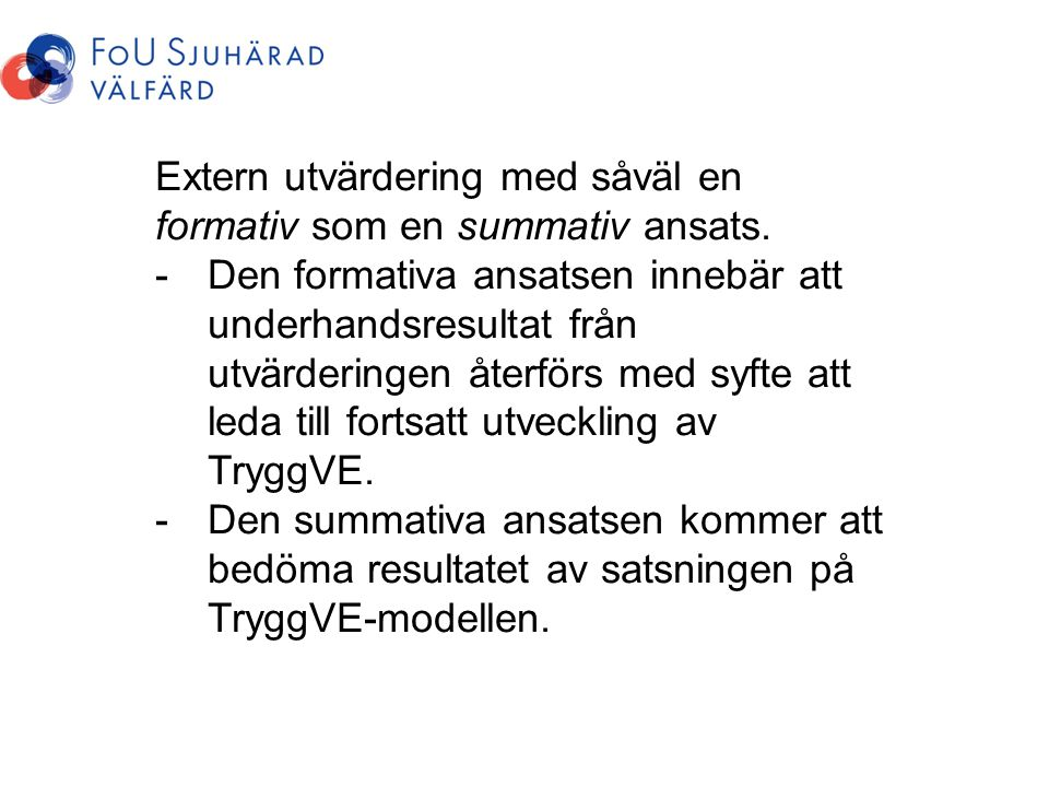 Extern utvärdering med såväl en formativ som en summativ ansats.