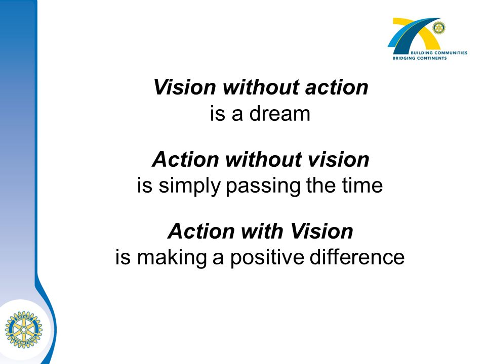 Vision without action is a dream