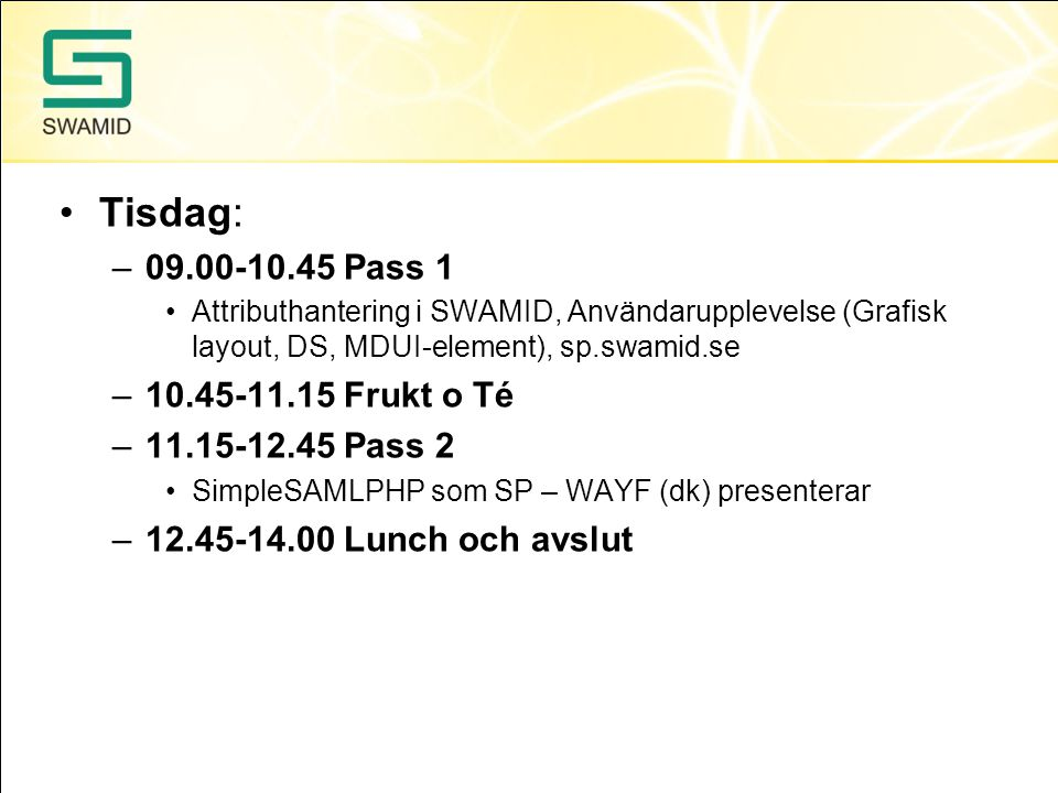Tisdag: 09.00-10.45 Pass 1 10.45-11.15 Frukt o Té 11.15-12.45 Pass 2