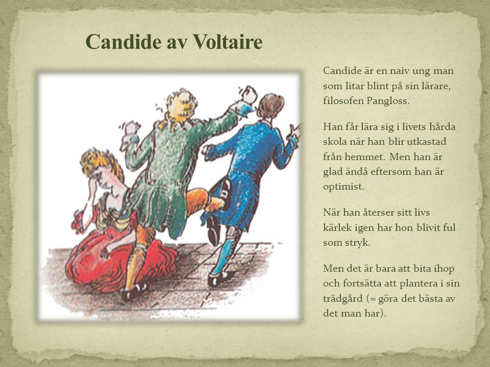 Candide av Voltaire Candide är en naiv ung man som litar blint på sin lärare, filosofen Pangloss.
