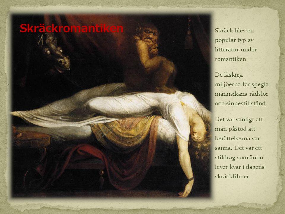 Skräckromantiken Skräck blev en populär typ av litteratur under romantiken.