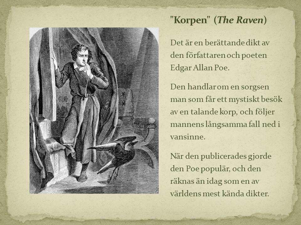 Korpen (The Raven) Det är en berättande dikt av den författaren och poeten Edgar Allan Poe.