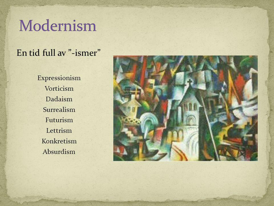 Modernism En tid full av -ismer Expressionism Vorticism Dadaism