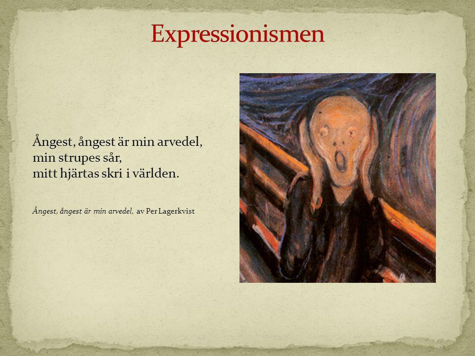 Expressionismen Ångest, ångest är min arvedel, min strupes sår, mitt hjärtas skri i världen.