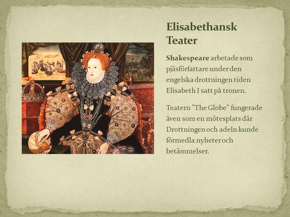 Elisabethansk Teater Shakespeare arbetade som pjäsförfattare under den engelska drottningen tiden Elisabeth I satt på tronen.