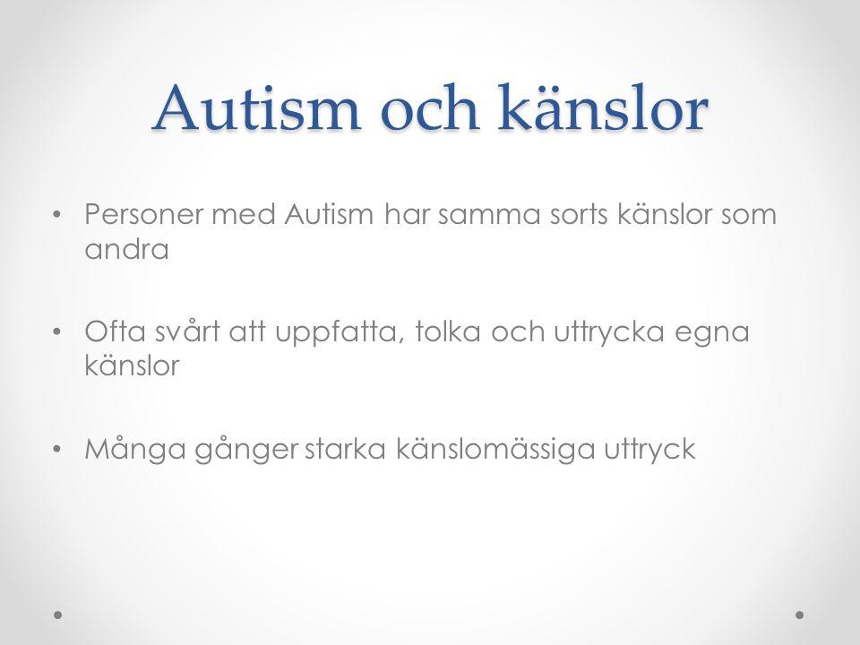 Autism och känslor Personer med Autism har samma sorts känslor som andra. Ofta svårt att uppfatta, tolka och uttrycka egna känslor.