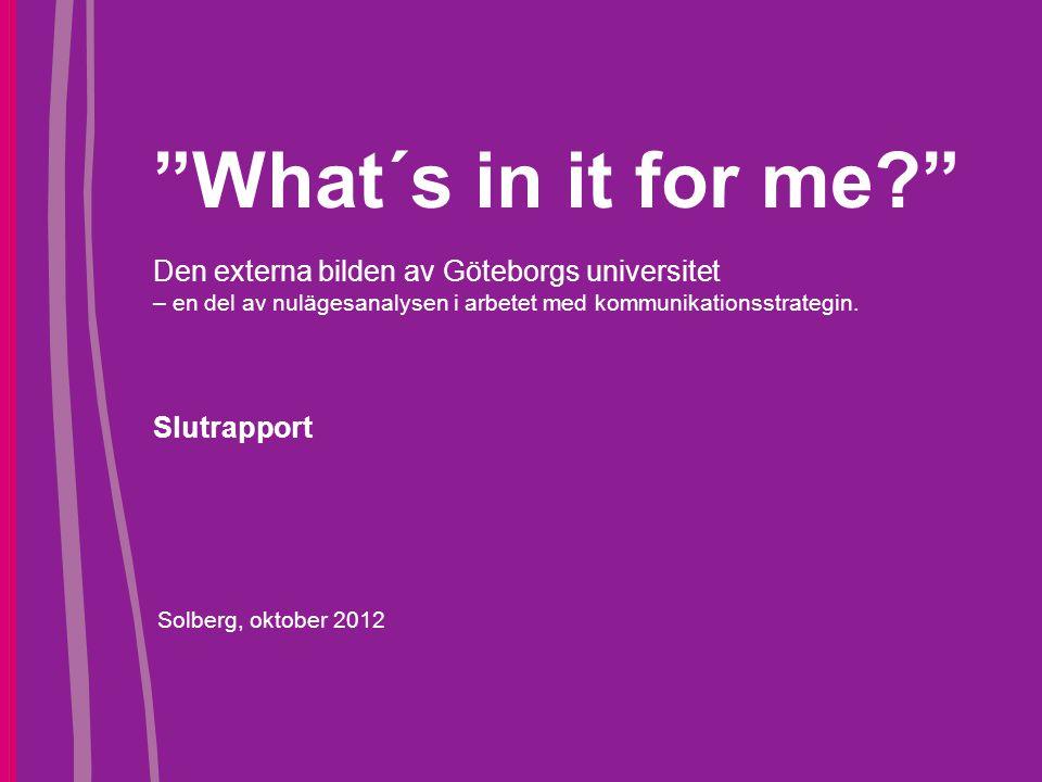 What´s in it for me Den externa bilden av Göteborgs universitet – en del av nulägesanalysen i arbetet med kommunikationsstrategin. Slutrapport
