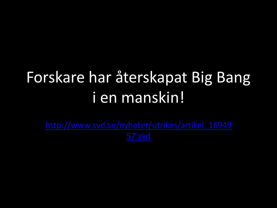 Forskare har återskapat Big Bang i en manskin!