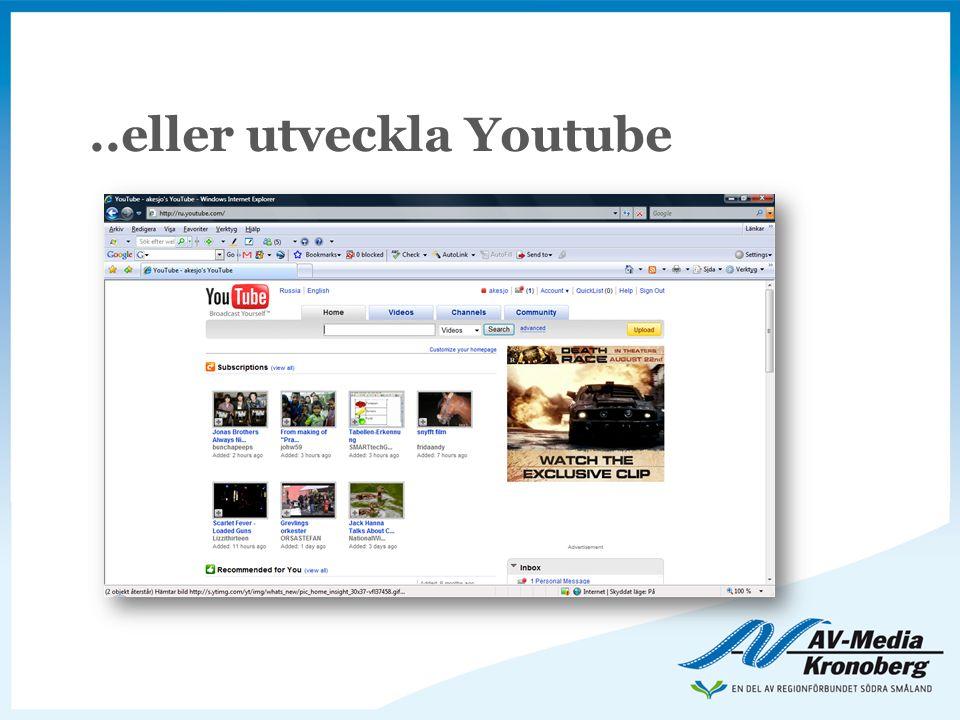 ..eller utveckla Youtube