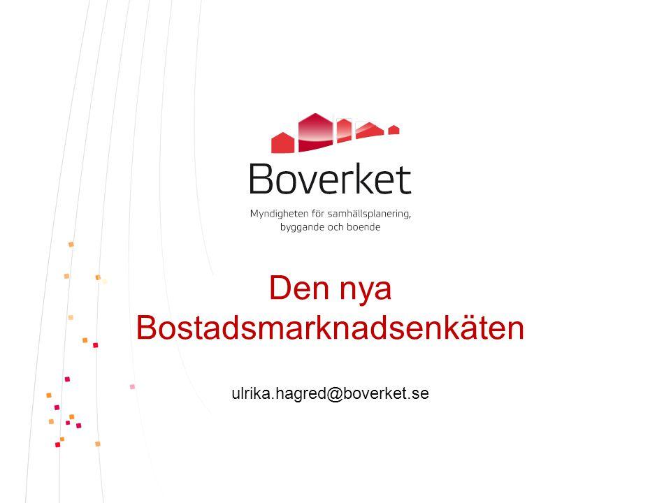 Den nya Bostadsmarknadsenkäten ulrika.hagred@boverket.se