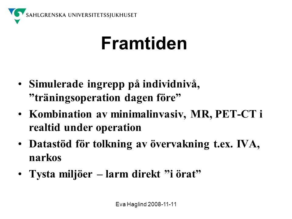 Framtiden Simulerade ingrepp på individnivå, träningsoperation dagen före Kombination av minimalinvasiv, MR, PET-CT i realtid under operation.