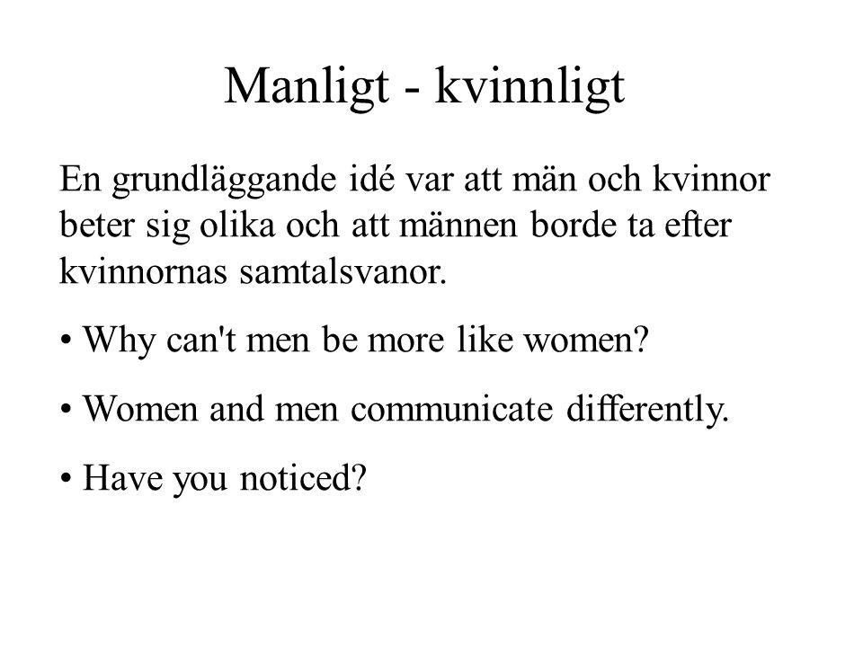 Manligt - kvinnligt En grundläggande idé var att män och kvinnor beter sig olika och att männen borde ta efter kvinnornas samtalsvanor.