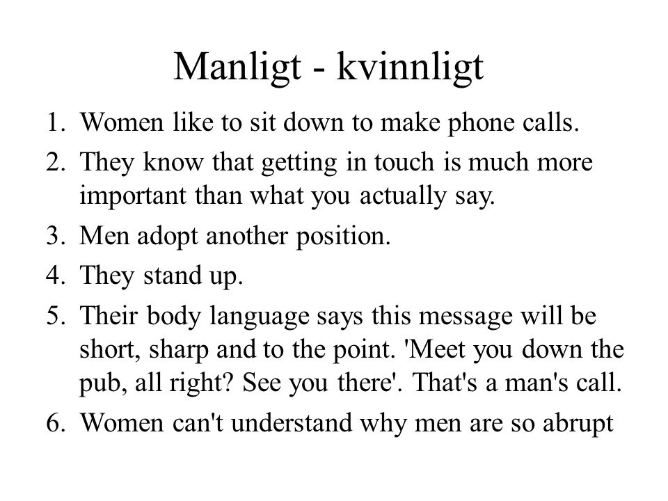 Manligt - kvinnligt Women like to sit down to make phone calls.