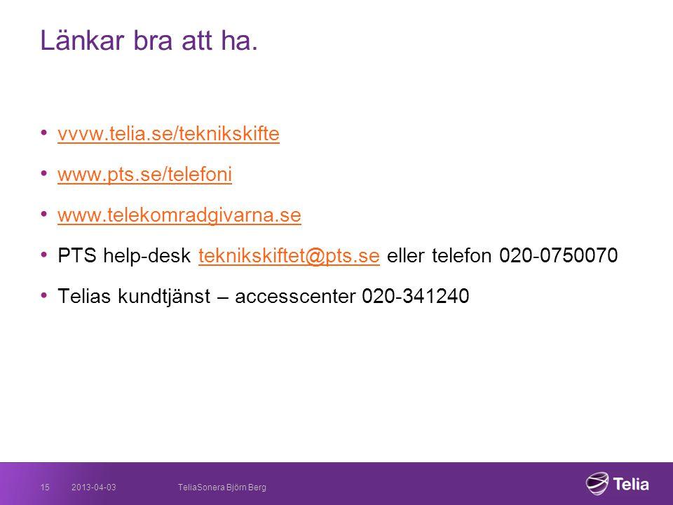 Länkar bra att ha. vvvw.telia.se/teknikskifte www.pts.se/telefoni