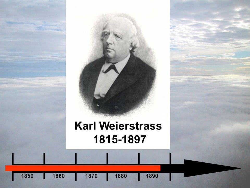 Karl Weierstrass 1815-1897 1850 1860 1870 1880 1890