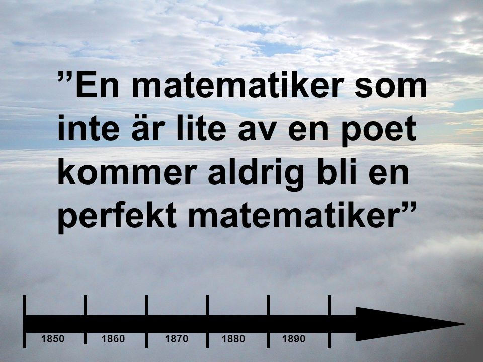 En matematiker som inte är lite av en poet kommer aldrig bli en perfekt matematiker