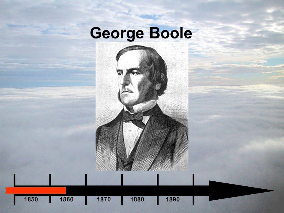 George Boole 1850 1860 1870 1880 1890