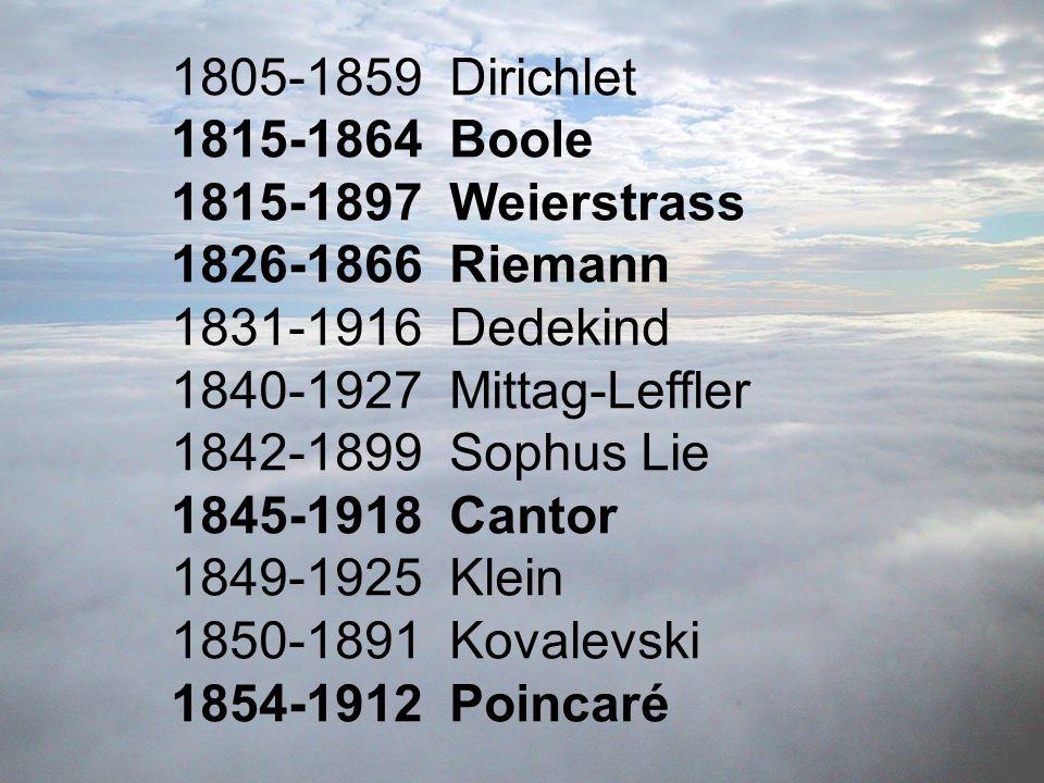 1805-1859 Dirichlet 1815-1864 Boole. 1815-1897 Weierstrass. 1826-1866 Riemann. 1831-1916 Dedekind.