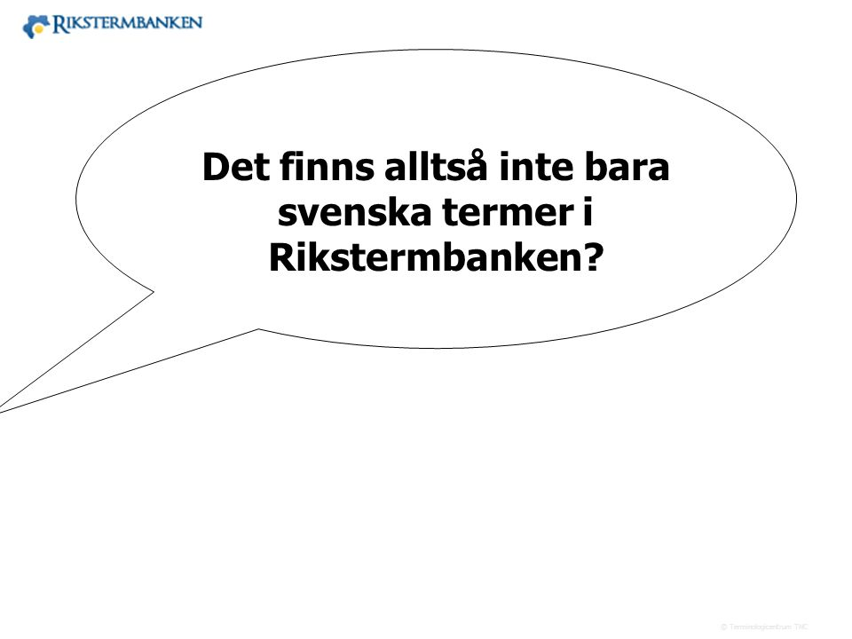 Det finns alltså inte bara svenska termer i Rikstermbanken