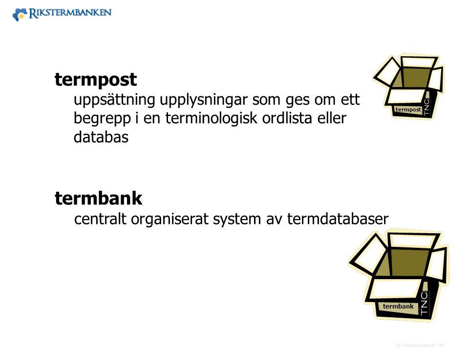 termpost uppsättning upplysningar som ges om ett begrepp i en terminologisk ordlista eller databas.