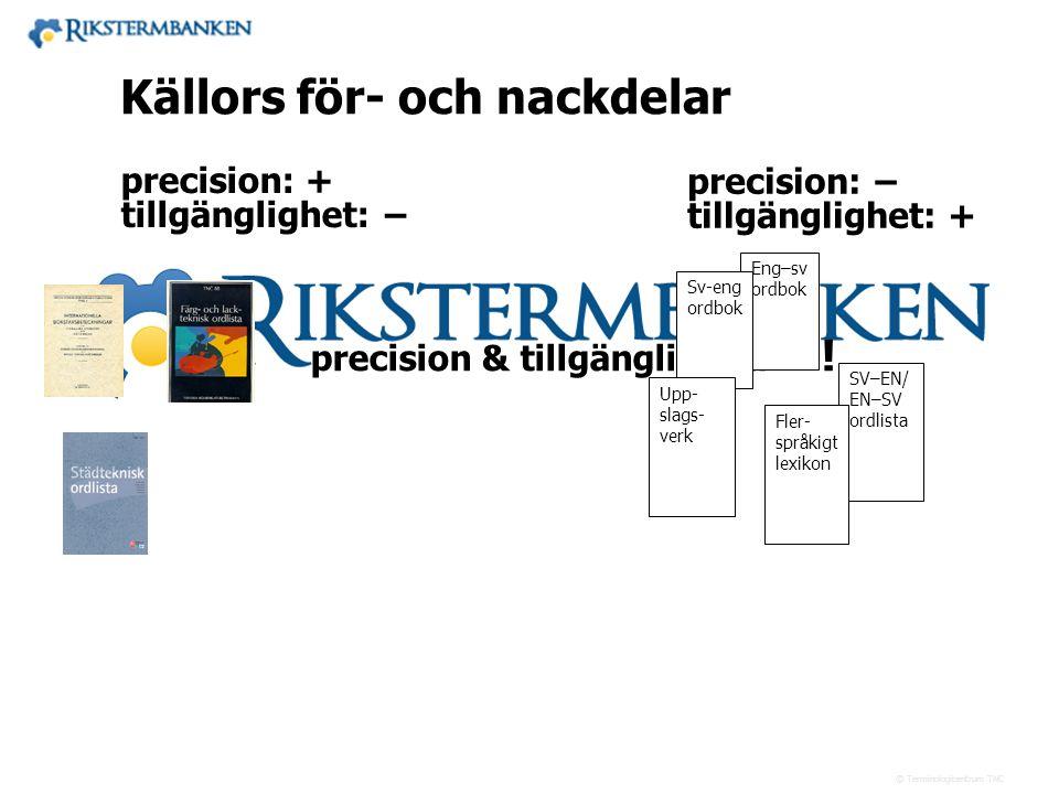 10.1c Källors för- och nackdelar precision: + precision: −