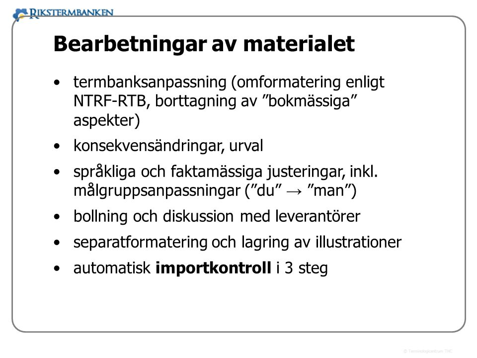x.x Bearbetningar av materialet