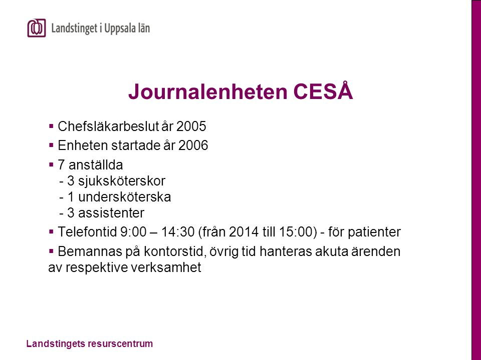 Journalenheten CESÅ Chefsläkarbeslut år 2005 Enheten startade år 2006