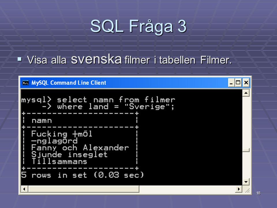 SQL Fråga 3 Visa alla svenska filmer i tabellen Filmer.