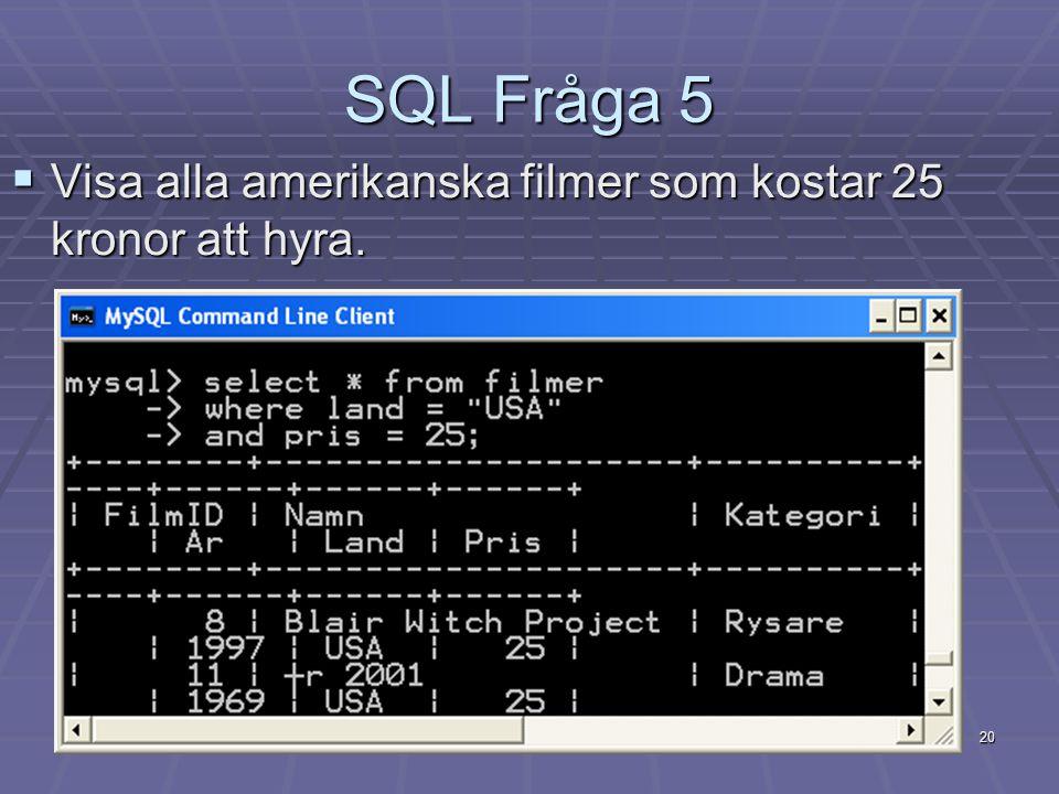 SQL Fråga 5 Visa alla amerikanska filmer som kostar 25 kronor att hyra.