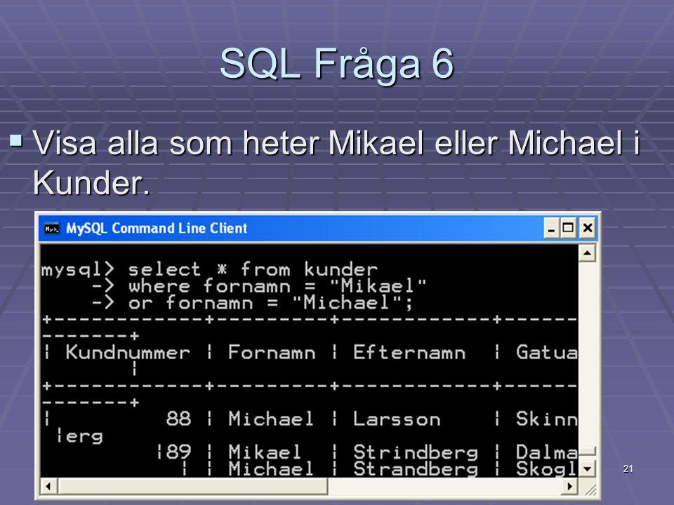 SQL Fråga 6 Visa alla som heter Mikael eller Michael i Kunder.